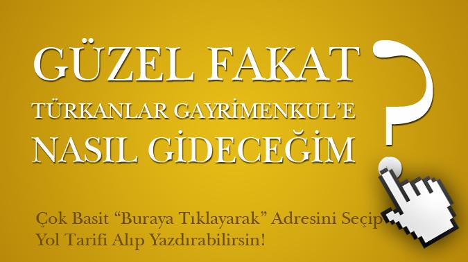 Türkanlar Gayrimenkul Yol Tarifi